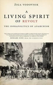 A Living Spirit of Revolt - The Infrapolitics of Anarchism ebook by Howard Zinn,iga Vodovnik