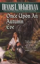 Once Upon an Autumn Eve ebook by Dennis L. McKiernan