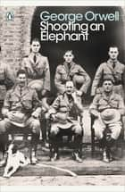Shooting an Elephant ebook by George Orwell