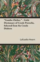 """Gombo Zhebes."" - Little Dictionary of Creole Proverbs, Selected from Six Creole Dialects ebook by Lafcadio Hearn"