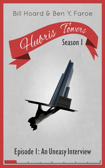 Hubris Towers Season 1, Episode 1 - An Uneasy Interview ebook by Ben Y. Faroe,Bill Hoard