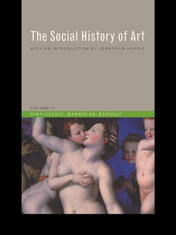 Social History of Art, Volume 2 - Renaissance, Mannerism, Baroque ebook by Arnold Hauser
