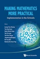 Making Mathematics More Practical - Implementation in the Schools ebook by Yew Hoong Leong, Eng Guan Tay, Khiok Seng Quek;Tin Lam Toh;Pee Choon Toh;Jaguthsing Dindyal;Foo Him Ho;Romina Ann Soon Yap