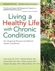 Living a Healthy Life with Chronic Conditions - For Ongoing Physical and Mental Health Conditions ebook by Kate Lorig, DrPH,Halsted Holman, MD,David Sobel, MD, MPH,Diana Laurent, MPH,Virginia Gonzalez, MPH,Marian Minor, RPT, PhD