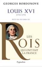 Louis XVI, 1774-1792 ebook by Georges Bordonove