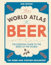 World Atlas of Beer - THE ESSENTIAL GUIDE TO THE BEERS OF THE WORLD 電子書 by Tim Webb, Stephen Beaumont