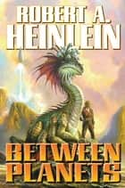 Between Planets ebook by Robert A. Heinlein
