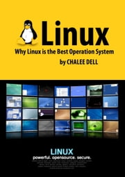 Linux - Why Linux is the Best Operation System ebook by Chalee Dell