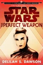 Star Wars: The Perfect Weapon (Short Story) ebook by Delilah S. Dawson