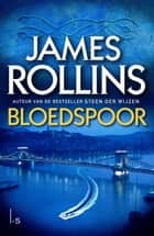 Bloedspoor ebook by James Rollins, Gerda Wolfswinkel