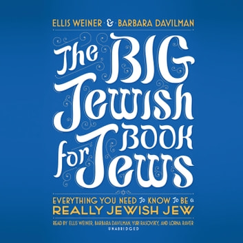 The Big Jewish Book for Jews - Everything You Need to Know to Be a Really Jewish Jew audiobook by Ellis Weiner,Barbara Davilman