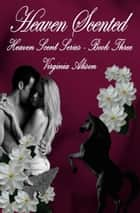 Heaven Scented ebook by Virginia Alison