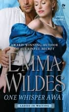 One Whisper Away - Ladies in Waiting ebook by Emma Wildes