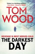 The Darkest Day - (Victor the Assassin 5) ebook by Tom Wood