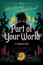 Part of Your World - A Twisted Tale ebook by Liz Braswell