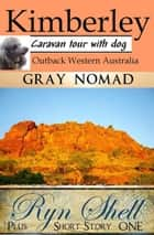Kimberley Outback Western Australia - Caravan Tour with a Dog ebook by Gray Nomad, Ryn Shell