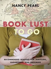 Book Lust to Go - Recommended Reading for Travelers, Vagabonds, and Dreamers ebook by Nancy Pearl