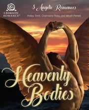 Heavenly Bodies - 3 Angelic Romances ebook by Holley Trent,Charmaine Ross,Micah Persell