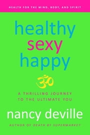 Healthy, Sexy, Happy: A Thrilling Journey to the Ultimate You ebook by Nancy Deville; Russell L. Blaylock