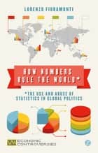 How Numbers Rule the World - The Use and Abuse of Statistics in Global Politics ebook by Doctor Lorenzo Fioramonti