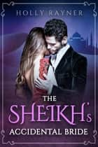 The Sheikh's Accidental Bride - The Sheikh's Blushing Bride, #4 ebook by Holly Rayner
