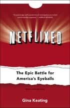 Netflixed - The Epic Battle for America's Eyeballs ebook by Gina Keating