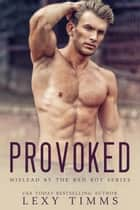 Provoked - Mislead by the Bad Boy Series, #2 ebook by Lexy Timms