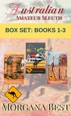 Australian Amateur Sleuth: Box Set: Books 1-3 - Cozy Mystery ebook by Morgana Best