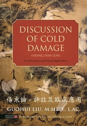 Discussion of Cold Damage (Shang Han Lun) - Commentaries and Clinical Applications ebook by Guohui Liu,Henry McCann