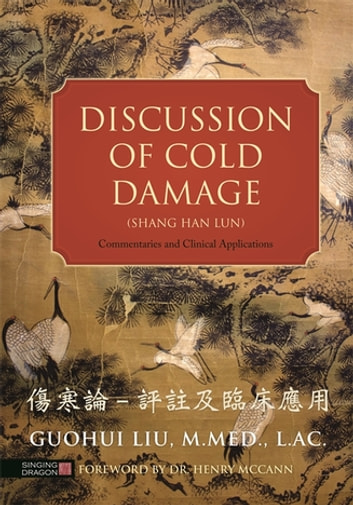 Discussion of Cold Damage (Shang Han Lun) - Commentaries and Clinical Applications ebook by Guohui Liu