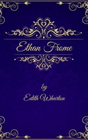 Edith Wharton: Ethan Frome (English Edition) ebook by Edith Wharton