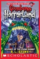 Revenge of the Living Dummy (Goosebumps Horrorland #1) ebook by R L Stine