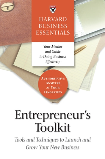 Entrepreneur's Toolkit - Tools and Techniques to Launch and Grow Your New Business ebook by Harvard Business Review
