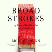 Broad Strokes - 15 Women Who Made Art and Made History (in That Order) audiobook by Bridget Quinn