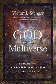 God and the Multiverse - Humanity's Expanding View of the Cosmos ebook by Victor J. Stenger