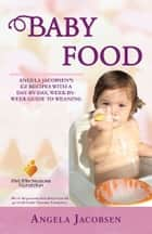 Baby Food - Angela Jacobsen's EZ recipes with a day-by-day, week-by-week guide to weaning ebook by Angela Jacobsen