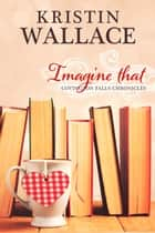 Imagine That ebook by Kristin Wallace