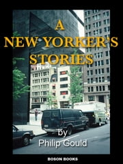 A New Yorker's Stories ebook by Philip Gould