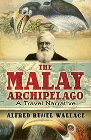 The Malay Archipelago ebook by Alfred Russel Wallace