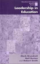 Leadership in Education ebook by Professor Mark Brundrett, Neil Burton, Robert Smith