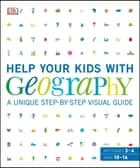 Help Your Kids with Geography, Ages 10-16 (Key Stages 3-4) - A Unique Step-by-Step Visual Guide, Revision and Reference ebook by