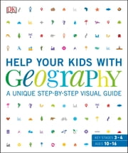 Help Your Kids with Geography - A unique step-by-step visual guide ebook by DK