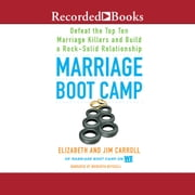 Marriage Boot Camp - Defeat the Top 10 Marriage Killers and Build a Rock-Solid Relationship audiobook by Elizabeth Carroll, Jim Carroll
