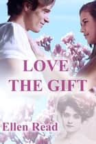 Love The Gift ebook by Ellen Read