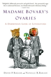 Madame Bovary's Ovaries - A Darwinian Look at Literature ebook by David P. Barash,Nanelle R. Barash