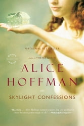 Skylight Confessions - A Novel ebook by Alice Hoffman