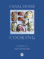 Canal House Cooking, Volume N° 5 - The Good Life ebook by Christopher Hirsheimer,Melissa Hamilton