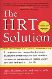 HRT Solution (rev. edition) - Optimizing Your Hormonal Potential ebook by John M Kells,Maria Ahlgrimm