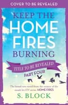 Keep the Home Fires Burning - Part Four - Title to be revealed eBook by S. Block