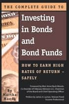 The Complete Guide to Investing in Bonds and Bond Funds: How to Earn High Rates of Returns – Safely ebook by Martha Maeda